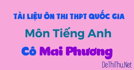 Tổng hợp tài liệu ôn thi THPT Quốc Gia môn tiếng Anh cô Mai Phương